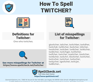 Twitcher, spellcheck Twitcher, how to spell Twitcher, how do you spell Twitcher, correct spelling for Twitcher