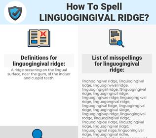 linguogingival ridge, spellcheck linguogingival ridge, how to spell linguogingival ridge, how do you spell linguogingival ridge, correct spelling for linguogingival ridge