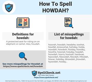 howdah, spellcheck howdah, how to spell howdah, how do you spell howdah, correct spelling for howdah