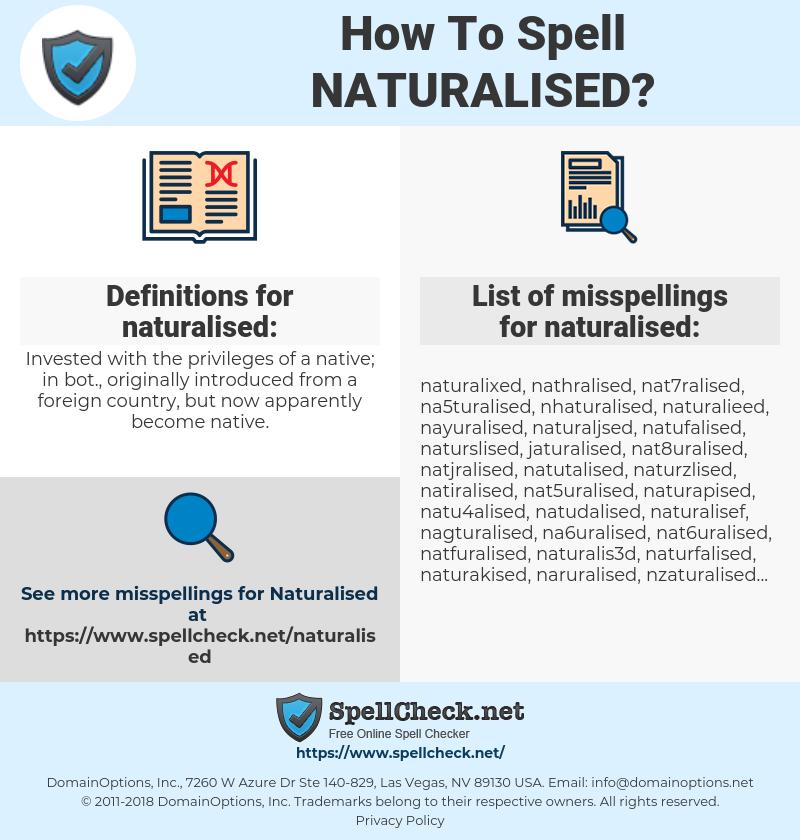 naturalised, spellcheck naturalised, how to spell naturalised, how do you spell naturalised, correct spelling for naturalised