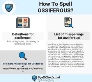 ossiferous, spellcheck ossiferous, how to spell ossiferous, how do you spell ossiferous, correct spelling for ossiferous