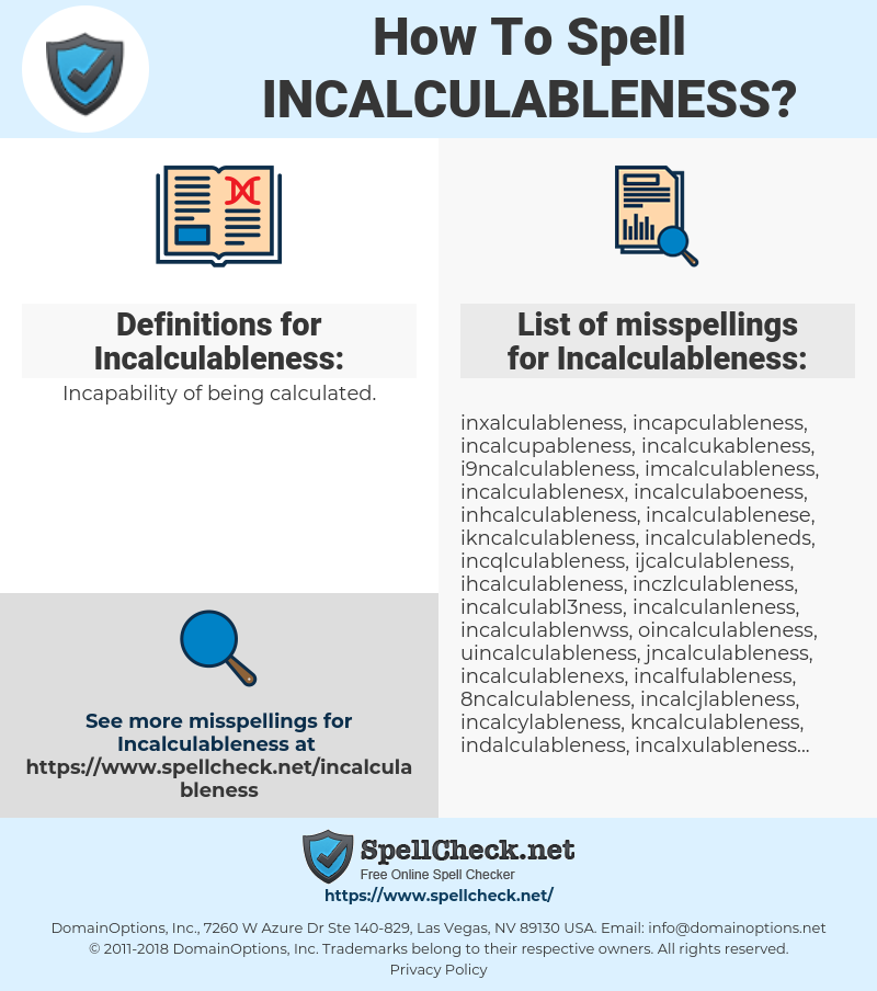 Incalculableness, spellcheck Incalculableness, how to spell Incalculableness, how do you spell Incalculableness, correct spelling for Incalculableness