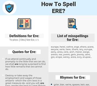Ere, spellcheck Ere, how to spell Ere, how do you spell Ere, correct spelling for Ere