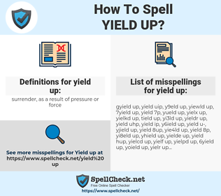 yield up, spellcheck yield up, how to spell yield up, how do you spell yield up, correct spelling for yield up
