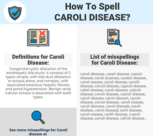 Caroli Disease, spellcheck Caroli Disease, how to spell Caroli Disease, how do you spell Caroli Disease, correct spelling for Caroli Disease