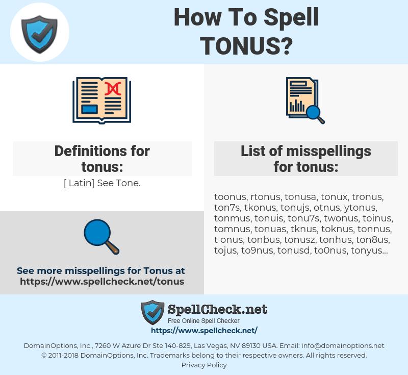 tonus, spellcheck tonus, how to spell tonus, how do you spell tonus, correct spelling for tonus