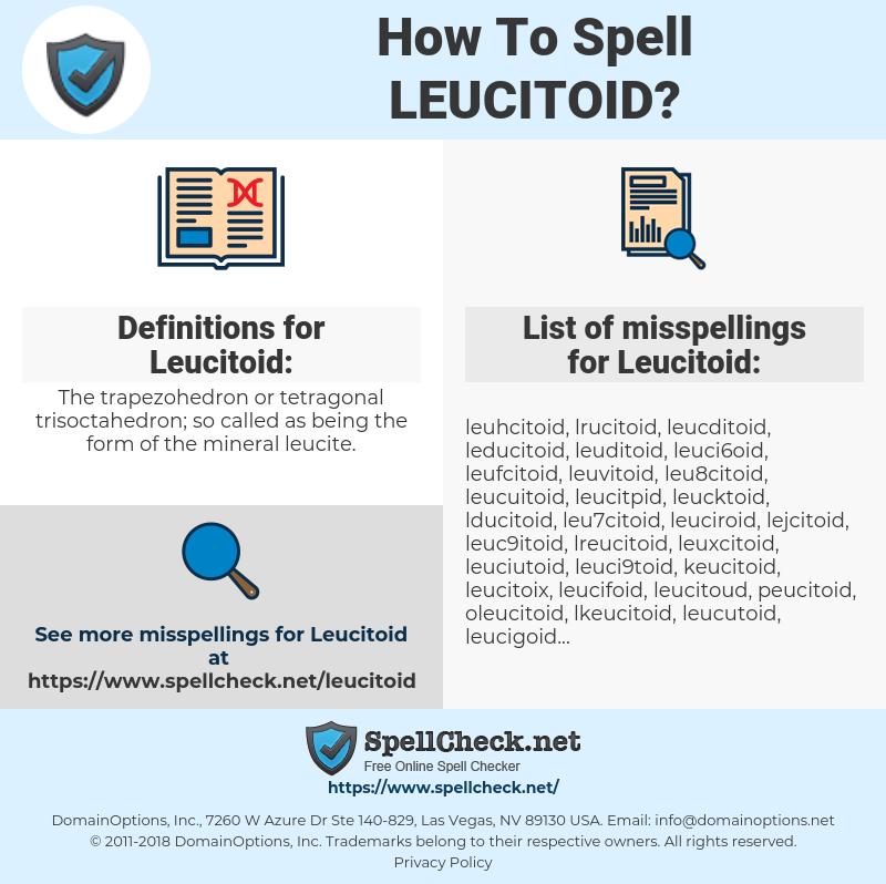 Leucitoid, spellcheck Leucitoid, how to spell Leucitoid, how do you spell Leucitoid, correct spelling for Leucitoid
