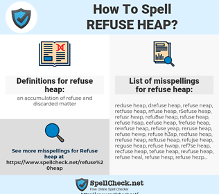 refuse heap, spellcheck refuse heap, how to spell refuse heap, how do you spell refuse heap, correct spelling for refuse heap