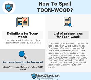 Toon-wood, spellcheck Toon-wood, how to spell Toon-wood, how do you spell Toon-wood, correct spelling for Toon-wood