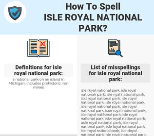 isle royal national park, spellcheck isle royal national park, how to spell isle royal national park, how do you spell isle royal national park, correct spelling for isle royal national park
