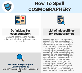 cosmographer, spellcheck cosmographer, how to spell cosmographer, how do you spell cosmographer, correct spelling for cosmographer