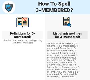 3-membered, spellcheck 3-membered, how to spell 3-membered, how do you spell 3-membered, correct spelling for 3-membered