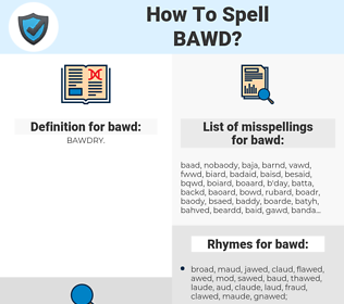 bawd, spellcheck bawd, how to spell bawd, how do you spell bawd, correct spelling for bawd