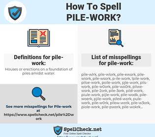 pile-work, spellcheck pile-work, how to spell pile-work, how do you spell pile-work, correct spelling for pile-work