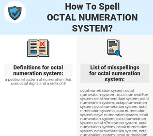 octal numeration system, spellcheck octal numeration system, how to spell octal numeration system, how do you spell octal numeration system, correct spelling for octal numeration system