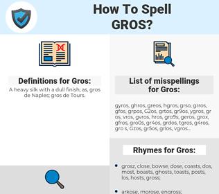 Gros, spellcheck Gros, how to spell Gros, how do you spell Gros, correct spelling for Gros