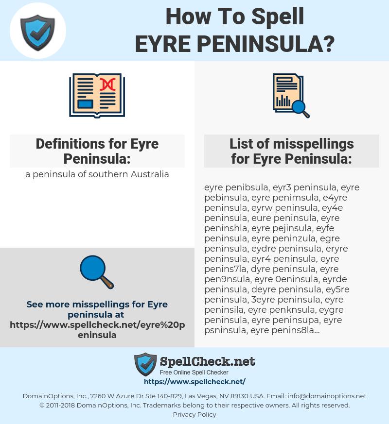 Eyre Peninsula, spellcheck Eyre Peninsula, how to spell Eyre Peninsula, how do you spell Eyre Peninsula, correct spelling for Eyre Peninsula