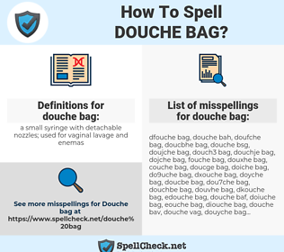 douche bag, spellcheck douche bag, how to spell douche bag, how do you spell douche bag, correct spelling for douche bag