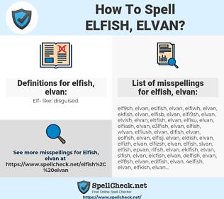 elfish, elvan, spellcheck elfish, elvan, how to spell elfish, elvan, how do you spell elfish, elvan, correct spelling for elfish, elvan