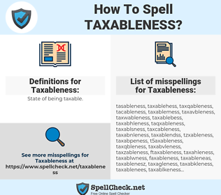 Taxableness, spellcheck Taxableness, how to spell Taxableness, how do you spell Taxableness, correct spelling for Taxableness