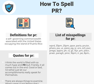 pr, spellcheck pr, how to spell pr, how do you spell pr, correct spelling for pr