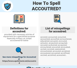 accoutred, spellcheck accoutred, how to spell accoutred, how do you spell accoutred, correct spelling for accoutred