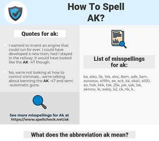 ak, spellcheck ak, how to spell ak, how do you spell ak, correct spelling for ak