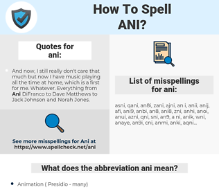 ani, spellcheck ani, how to spell ani, how do you spell ani, correct spelling for ani