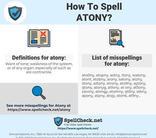 atony, spellcheck atony, how to spell atony, how do you spell atony, correct spelling for atony