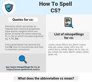 cs, spellcheck cs, how to spell cs, how do you spell cs, correct spelling for cs