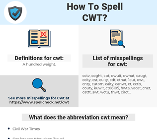 cwt, spellcheck cwt, how to spell cwt, how do you spell cwt, correct spelling for cwt