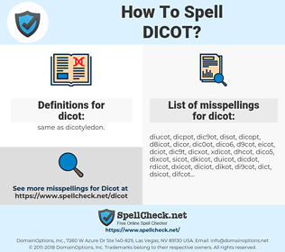 dicot, spellcheck dicot, how to spell dicot, how do you spell dicot, correct spelling for dicot