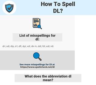 dl, spellcheck dl, how to spell dl, how do you spell dl, correct spelling for dl
