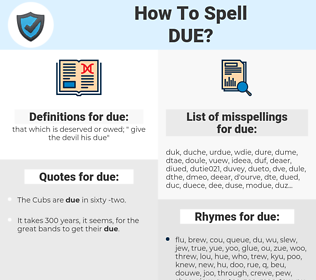 due, spellcheck due, how to spell due, how do you spell due, correct spelling for due