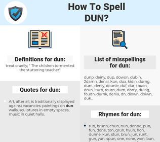 dun, spellcheck dun, how to spell dun, how do you spell dun, correct spelling for dun