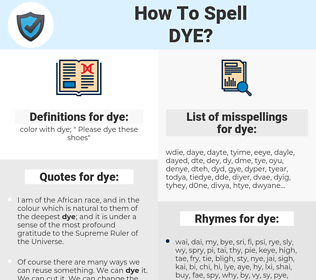 dye, spellcheck dye, how to spell dye, how do you spell dye, correct spelling for dye