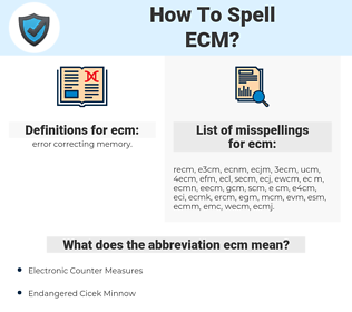 ecm, spellcheck ecm, how to spell ecm, how do you spell ecm, correct spelling for ecm