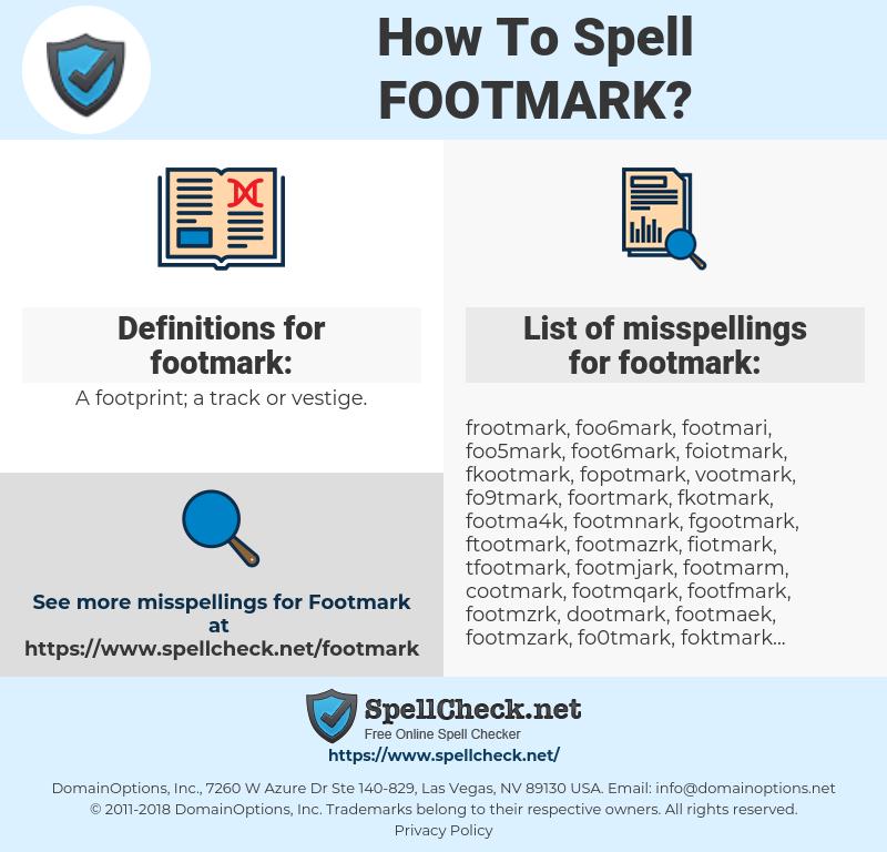footmark, spellcheck footmark, how to spell footmark, how do you spell footmark, correct spelling for footmark