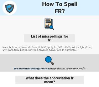 fr, spellcheck fr, how to spell fr, how do you spell fr, correct spelling for fr