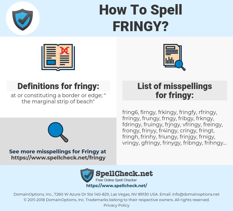fringy, spellcheck fringy, how to spell fringy, how do you spell fringy, correct spelling for fringy