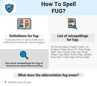 fug, spellcheck fug, how to spell fug, how do you spell fug, correct spelling for fug