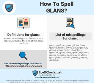 glans, spellcheck glans, how to spell glans, how do you spell glans, correct spelling for glans
