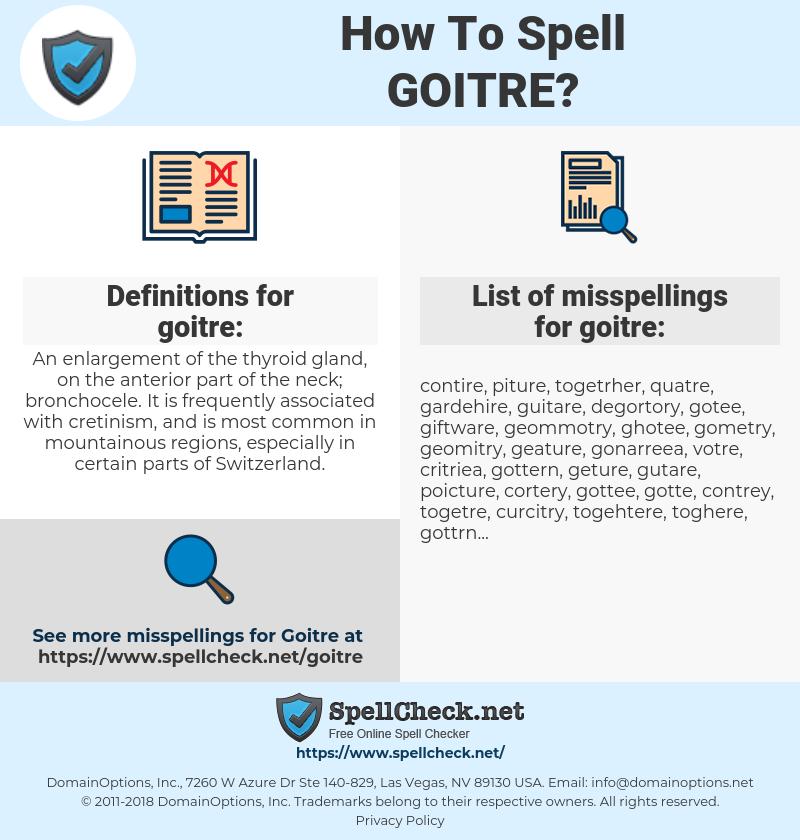 goitre, spellcheck goitre, how to spell goitre, how do you spell goitre, correct spelling for goitre