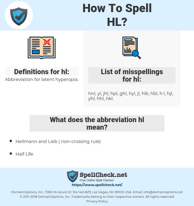 hl, spellcheck hl, how to spell hl, how do you spell hl, correct spelling for hl