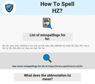 hz, spellcheck hz, how to spell hz, how do you spell hz, correct spelling for hz
