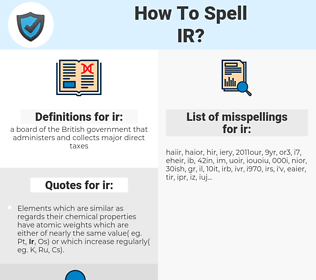 ir, spellcheck ir, how to spell ir, how do you spell ir, correct spelling for ir