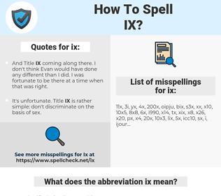 ix, spellcheck ix, how to spell ix, how do you spell ix, correct spelling for ix