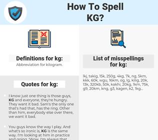 kg, spellcheck kg, how to spell kg, how do you spell kg, correct spelling for kg
