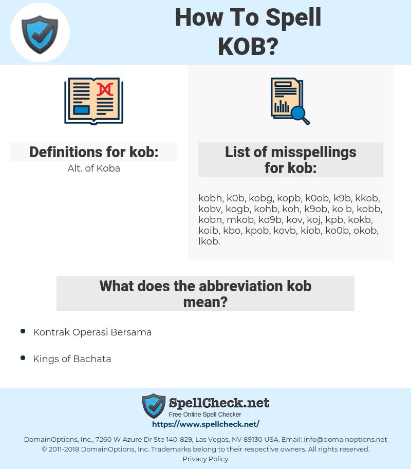 kob, spellcheck kob, how to spell kob, how do you spell kob, correct spelling for kob