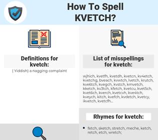 kvetch, spellcheck kvetch, how to spell kvetch, how do you spell kvetch, correct spelling for kvetch